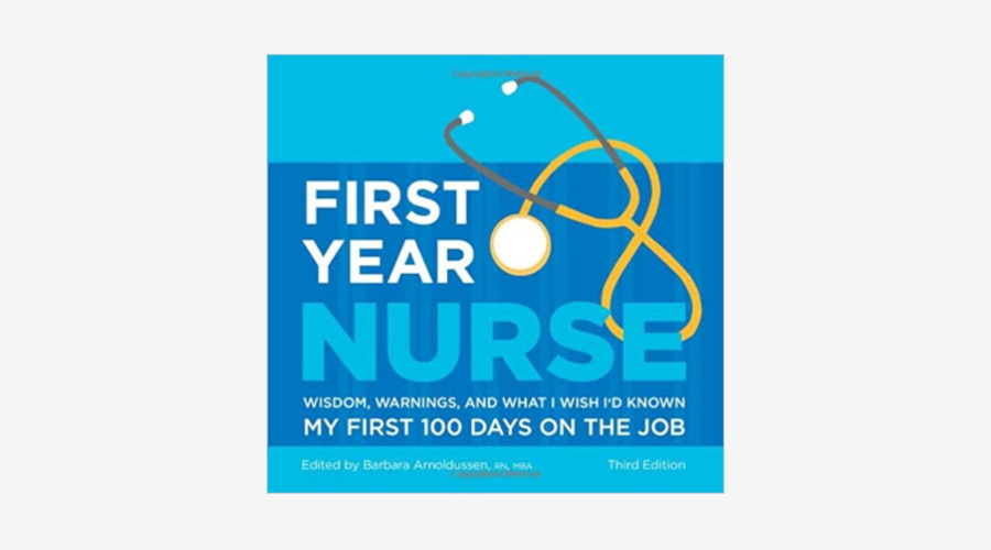 """First Year Nurse: Wisdom, Warnings, and What I Wish I'd Known My First 100 Days on the Job"" Book"