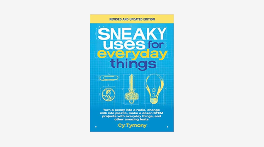 """Sneaky Uses for Everyday Things"" by Cy Tymony"