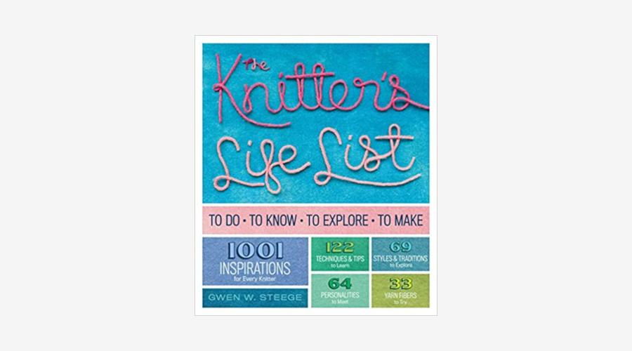 """""""The Knitter's Life List"""" by Gwen W. Steege"""