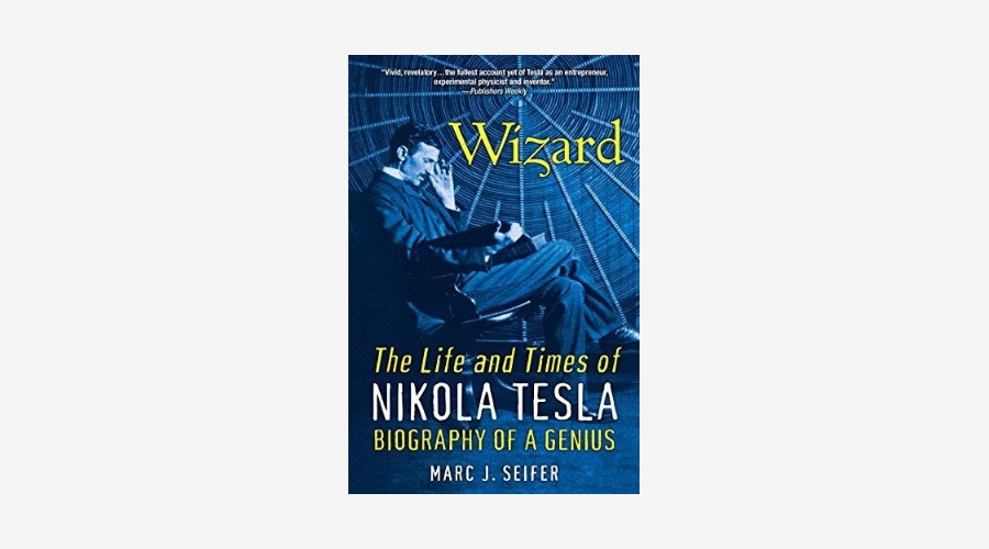"Wizard: The Life and Times of Nikola Tesla"" by Marc J. Seifer"